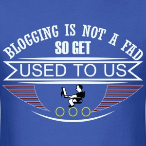 Blogging Is Not A Fad - Men's T-Shirt