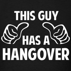 This Guy Has A Hangover - Men's T-Shirt