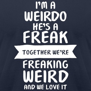 I'm A Weirdo - He's A Freak T-Shirts - Men's T-Shirt by American Apparel