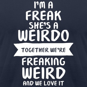 I'm A Freak - She's A Weirdo T-Shirts - Men's T-Shirt by American Apparel