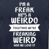 I'm A Freak - He's A Weirdo T-Shirts - Men's T-Shirt by American Apparel