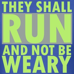 THEY SHALL RUN AND NOT BE WEARY T-Shirts - Men's T-Shirt