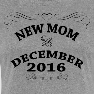 New Mom December 2016 Women's T-Shirts - Women's Premium T-Shirt