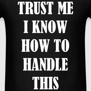 I know how to handle this - Men's T-Shirt