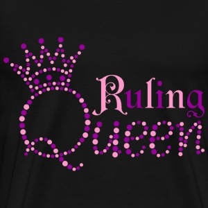 I am Ruling Queen - Men's Premium T-Shirt