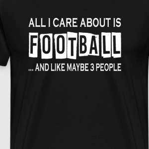All I Care About Is Football - Men's Premium T-Shirt