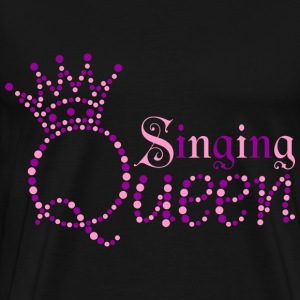 I am Singing Queen - Men's Premium T-Shirt