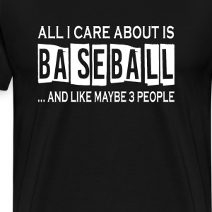 All I Care About Is Baseball - Men's Premium T-Shirt