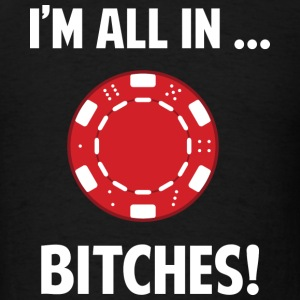 I'm All In... Bitches! - Men's T-Shirt