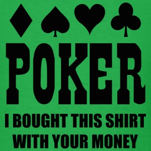 Poker I Bought This Shirt With Your Money - Men's T-Shirt