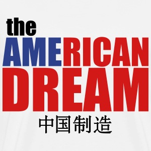 The American Dream (made in China) T-Shirts - Men's Premium T-Shirt