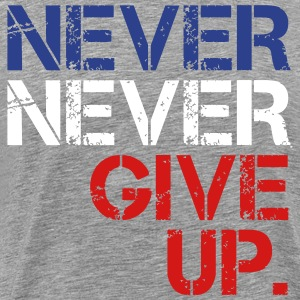Never Never Give Up T-Shirts - Men's Premium T-Shirt