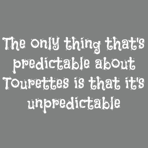 The only thing that's predictable about Tourettes