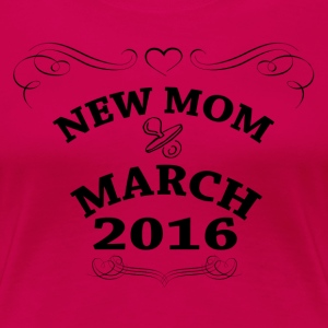 New Mom March 2016 Women's T-Shirts - Women's Premium T-Shirt