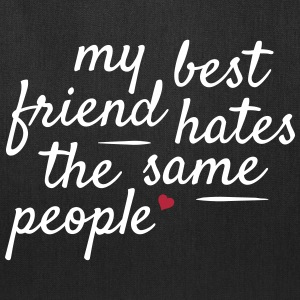 My best friend hates the same people Bags & backpacks - Tote Bag