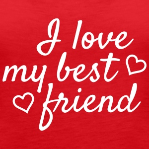 I love my best friend Tanks - Women's Premium Tank Top