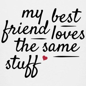 My best friend loves the same stuff Baby & Toddler Shirts - Toddler Premium T-Shirt