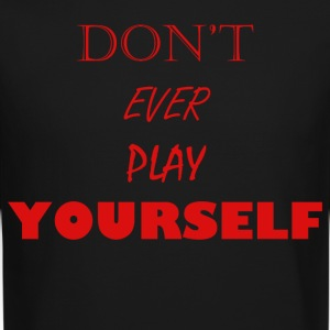 Don't Ever Play Yourself - Crewneck Sweatshirt