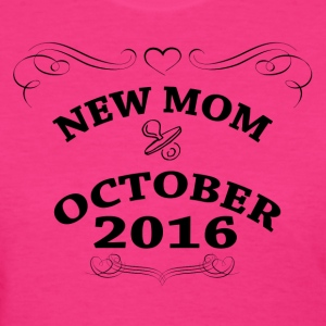 New Mom October 2016 Women's T-Shirts - Women's T-Shirt