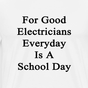 for_good_electricians_everyday_is_a_scho T-Shirts - Men's Premium T-Shirt
