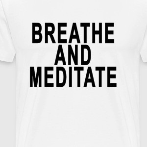 breathe_and_meditate - Men's Premium T-Shirt