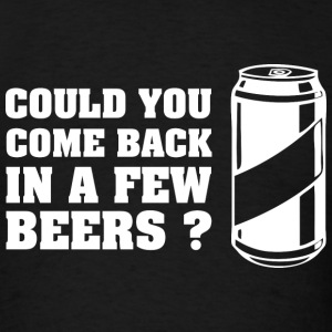In A Few Beers - Men's T-Shirt