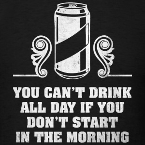You Can't Drink All Day - Men's T-Shirt