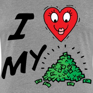 I LOVE MY MONEY - Women's Premium T-Shirt