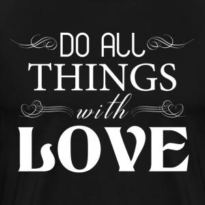 DO ALL THINGS WITH LOVE T-Shirts - Men's Premium T-Shirt