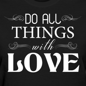 DO ALL THINGS WITH LOVE Women's T-Shirts - Women's T-Shirt