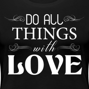DO ALL THINGS WITH LOVE Women's T-Shirts - Women's Premium T-Shirt