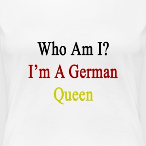 who_am_i_im_a_german_queen Women's T-Shirts - Women's Premium T-Shirt
