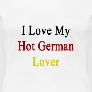 i_love_my_hot_german_lover Women's T-Shirts - Women's Premium T-Shirt