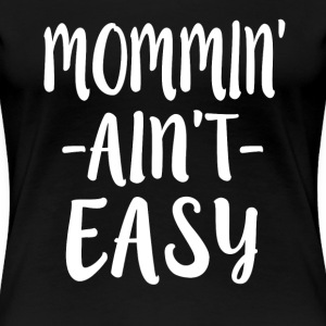 Mommin' Ain't Easy - Women's Premium T-Shirt