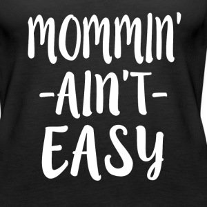Mommin' Ain't Easy - Women's Premium Tank Top
