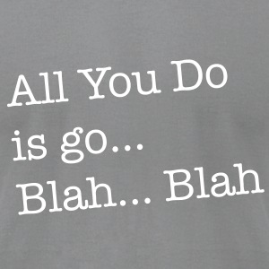 All you do is go blah blah funny T-Shirts - Men's T-Shirt by American Apparel