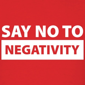 Say No To Negativity - Men's T-Shirt