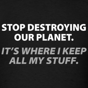 Stop Destroying Our Planet - Men's T-Shirt