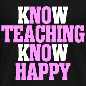 Know Teaching Know Happy - Men's Premium T-Shirt