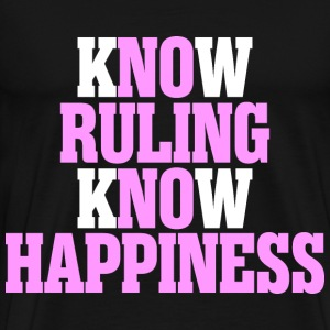 Know Ruling Know Happiness - Men's Premium T-Shirt