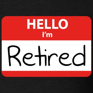 Hello, I'm Retired - Men's T-Shirt