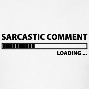 Sarcastic Comment Loading - Men's T-Shirt