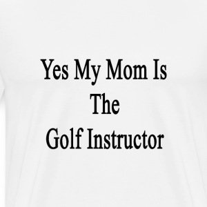 yes_my_mom_is_the_golf_instructor T-Shirts - Men's Premium T-Shirt