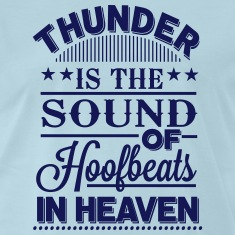 Thunder - is the sound of hoofbeats in heaven T-Shirts