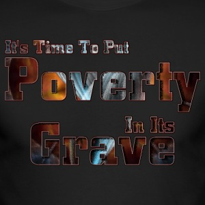 Put Poverty In Its Grave Mens Long Sleeve T-Shirt - Men's Long Sleeve T-Shirt by Next Level