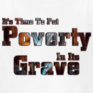 Put Poverty In Its Grave Kids T-Shirt - Kids' T-Shirt
