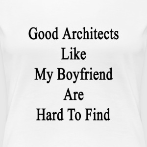 good_architects_like_my_boyfriend_are_ha Women's T-Shirts - Women's Premium T-Shirt