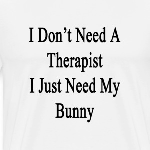 i_dont_need_a_therapist_i_just_need_my_b T-Shirts - Men's Premium T-Shirt