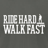 Design ~ Ride Hard Walk Fast Premium Graphic Tee