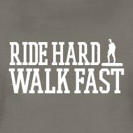 Design ~ Ride Hard Walk Fast Graphic Woman's Tee